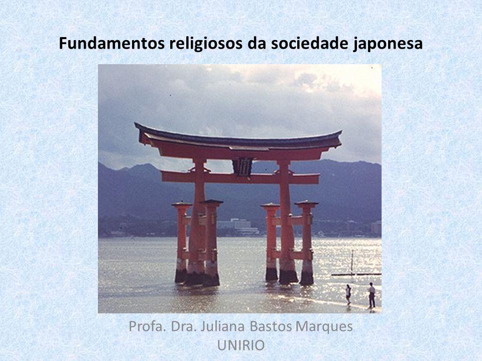 Fundamentos religiosos da sociedade japonesa Profa. Dra. Juliana Bastos Marques UNIRIO
