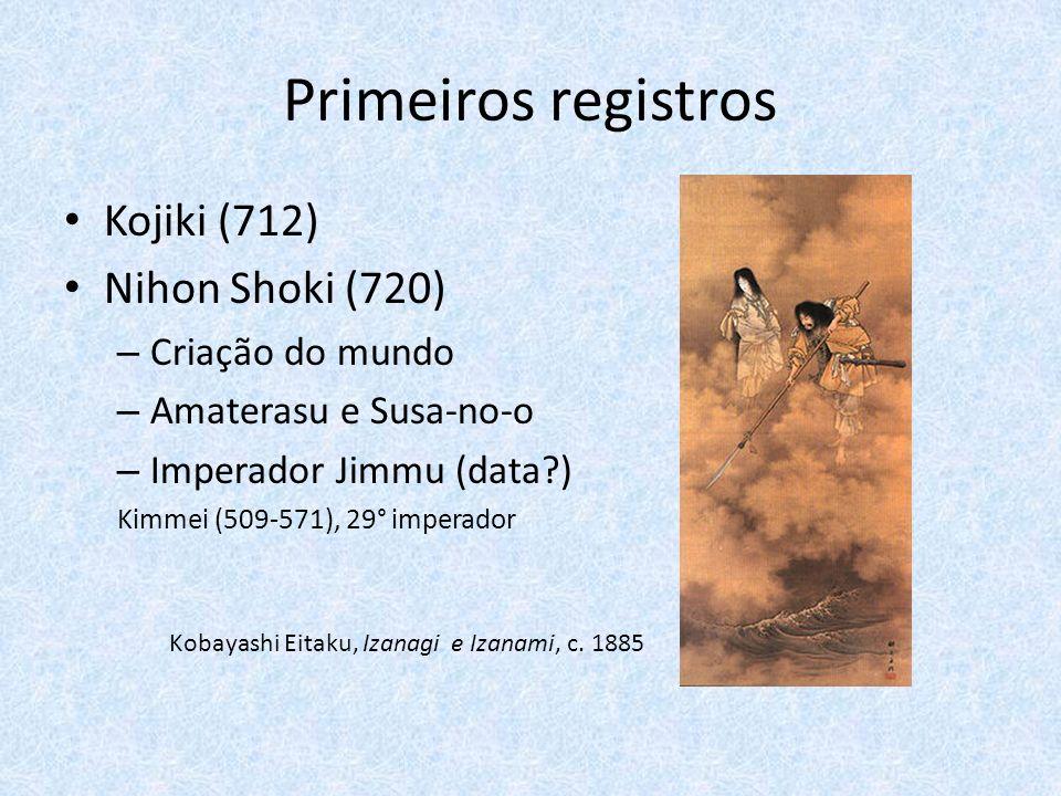 Primeiros registros Kojiki (712) Nihon Shoki (720) – Criação do mundo – Amaterasu e Susa-no-o – Imperador Jimmu (data?) Kimmei (509-571), 29° imperador Kobayashi Eitaku, Izanagi e Izanami, c.
