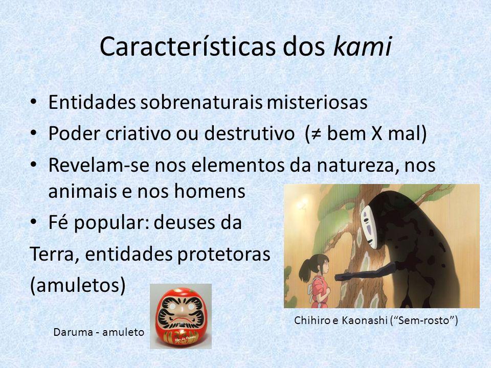 Características dos kami Entidades sobrenaturais misteriosas Poder criativo ou destrutivo ( bem X mal) Revelam-se nos elementos da natureza, nos animais e nos homens Fé popular: deuses da Terra, entidades protetoras (amuletos) Chihiro e Kaonashi (Sem-rosto) Daruma - amuleto