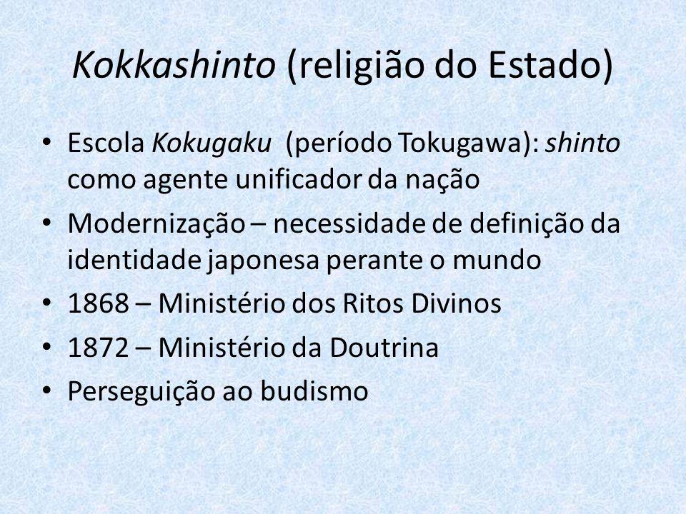 Kokkashinto (religião do Estado) Escola Kokugaku (período Tokugawa): shinto como agente unificador da nação Modernização – necessidade de definição da identidade japonesa perante o mundo 1868 – Ministério dos Ritos Divinos 1872 – Ministério da Doutrina Perseguição ao budismo