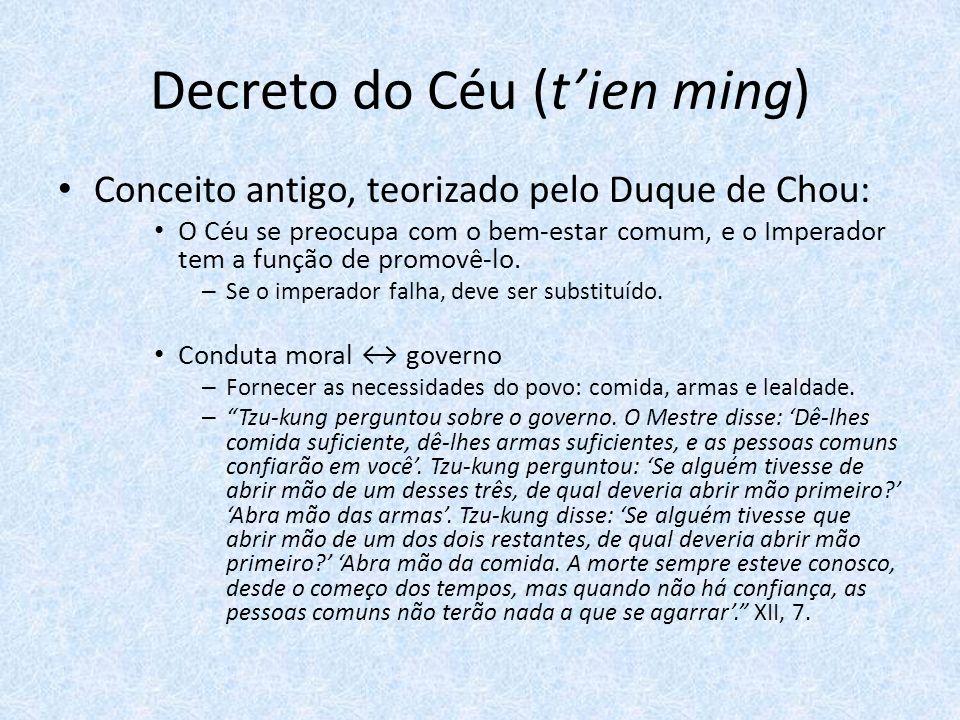 Decreto do Céu (tien ming) Conceito antigo, teorizado pelo Duque de Chou: O Céu se preocupa com o bem-estar comum, e o Imperador tem a função de promovê-lo.