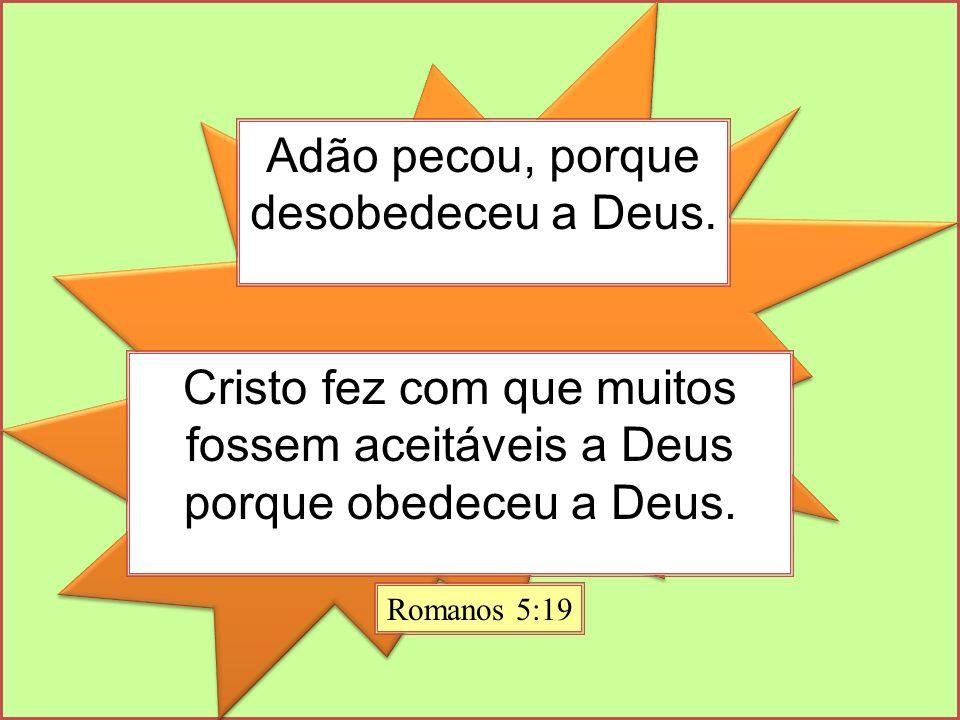 Adão pecou, porque desobedeceu a Deus.