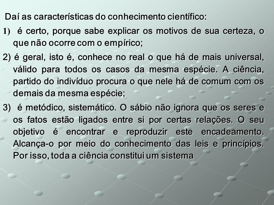 Daí as características do conhecimento científico: Daí as características do conhecimento científico: 1) é certo, porque sabe explicar os motivos de s
