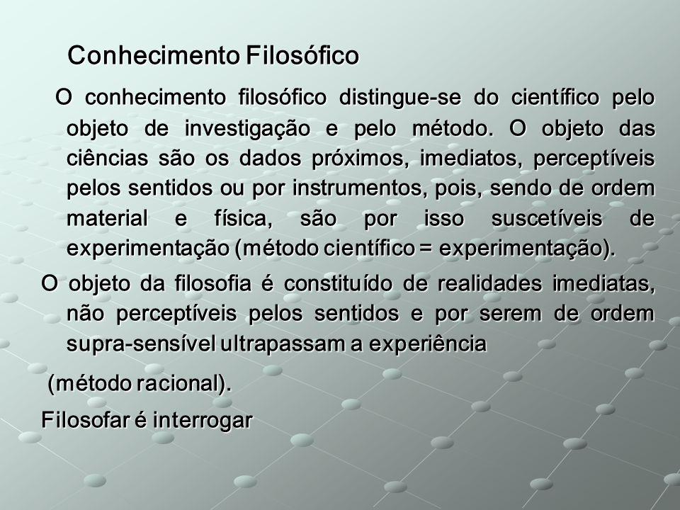 Conhecimento Filosófico Conhecimento Filosófico O conhecimento filosófico distingue-se do científico pelo objeto de investigação e pelo método. O obje