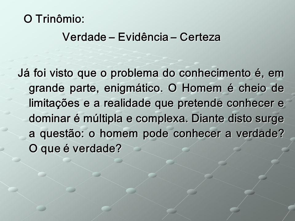 O Trinômio: O Trinômio: Verdade – Evidência – Certeza Verdade – Evidência – Certeza Já foi visto que o problema do conhecimento é, em grande parte, en