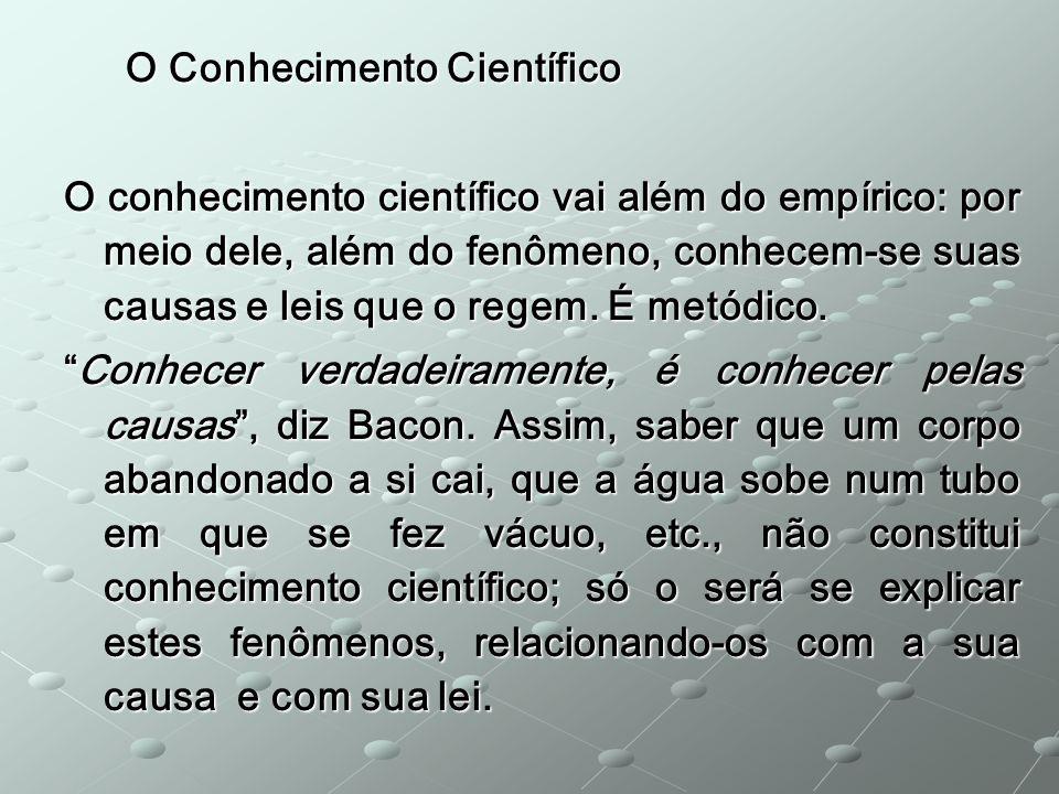O Conhecimento Científico O Conhecimento Científico O conhecimento científico vai além do empírico: por meio dele, além do fenômeno, conhecem-se suas