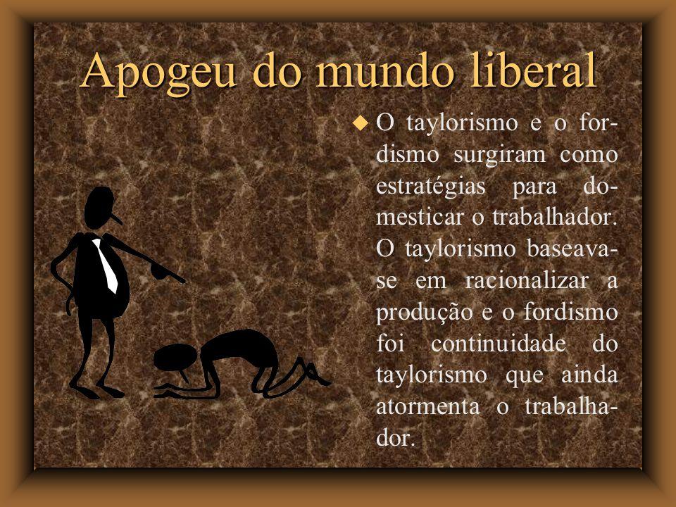 Apogeu do mundo liberal O taylorismo e o for- dismo surgiram como estratégias para do- mesticar o trabalhador. O taylorismo baseava- se em racionaliza