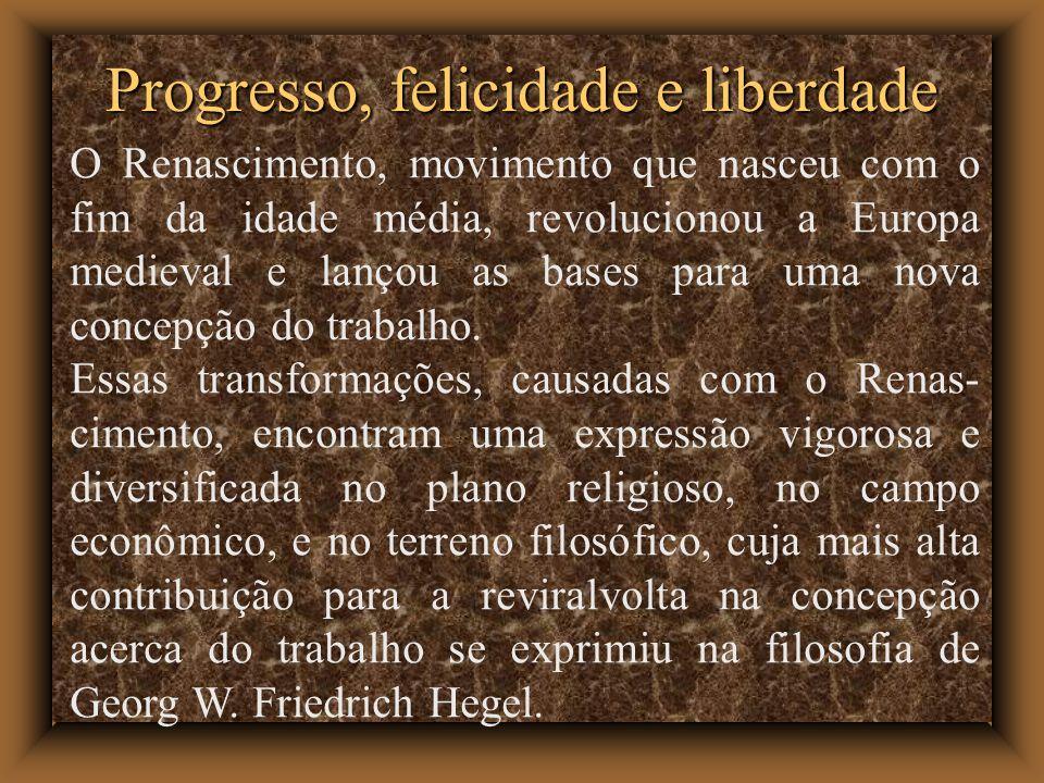 Progresso, felicidade e liberdade O Renascimento, movimento que nasceu com o fim da idade média, revolucionou a Europa medieval e lançou as bases para uma nova concepção do trabalho.