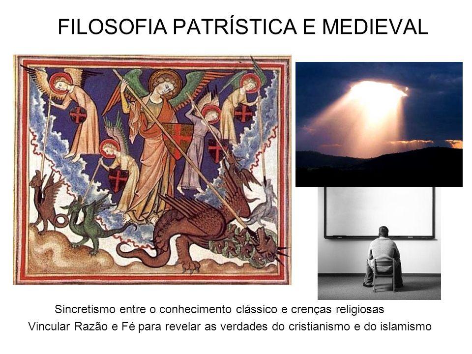 FILOSOFIA PATRÍSTICA E MEDIEVAL Sincretismo entre o conhecimento clássico e crenças religiosas Vincular Razão e Fé para revelar as verdades do cristia