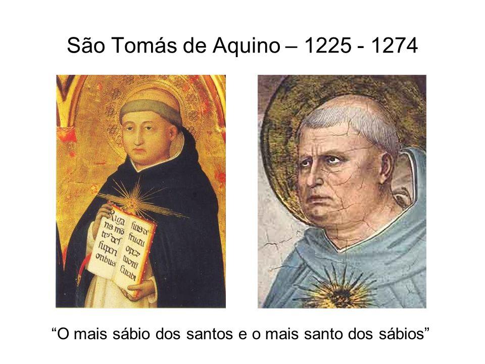 São Tomás de Aquino – 1225 - 1274 O mais sábio dos santos e o mais santo dos sábios