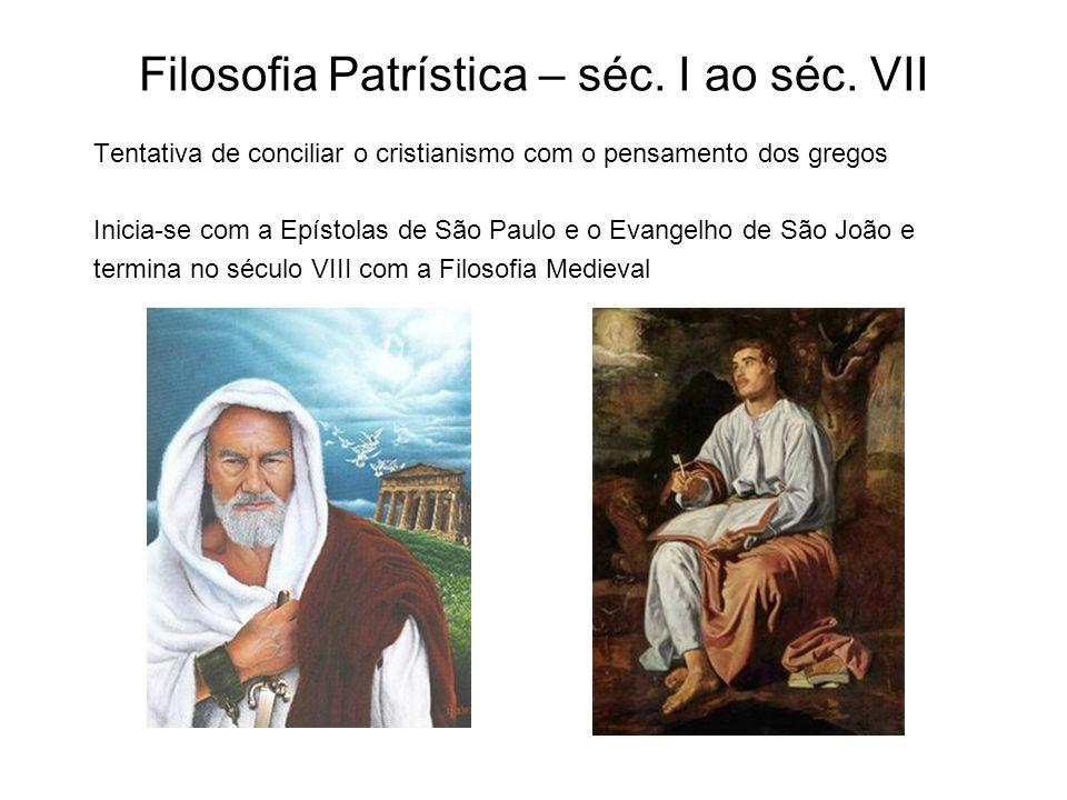 Filosofia Patrística – séc. I ao séc. VII Tentativa de conciliar o cristianismo com o pensamento dos gregos Inicia-se com a Epístolas de São Paulo e o