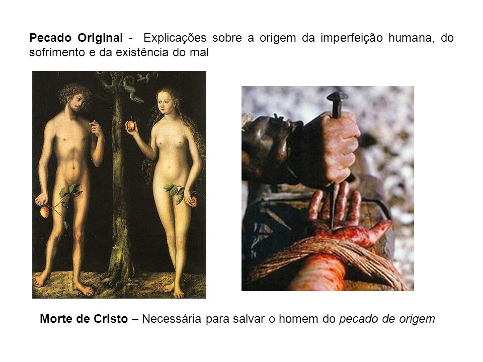 Pecado Original - Explicações sobre a origem da imperfeição humana, do sofrimento e da existência do mal Morte de Cristo – Necessária para salvar o ho