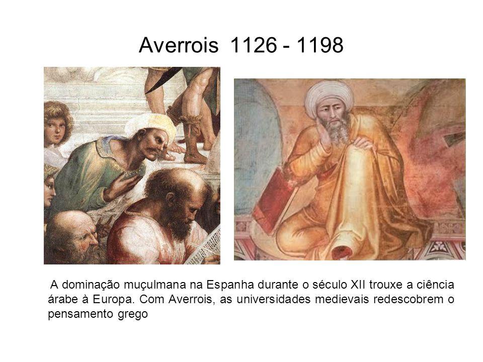 Averrois 1126 - 1198 A dominação muçulmana na Espanha durante o século XII trouxe a ciência árabe à Europa. Com Averrois, as universidades medievais r
