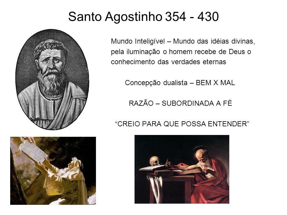 Santo Agostinho 354 - 430 Mundo Inteligível – Mundo das idéias divinas, pela iluminação o homem recebe de Deus o conhecimento das verdades eternas Con