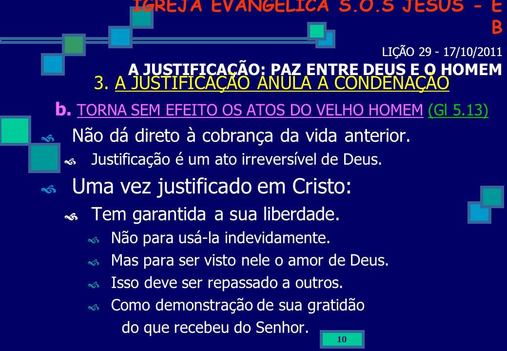 10 IGREJA EVANGÉLICA S.O.S JESUS - E B LIÇÃO 29 - 17/10/2011 A JUSTIFICAÇÃO: PAZ ENTRE DEUS E O HOMEM 3. A JUSTIFICAÇÃO ANULA A CONDENAÇÃO b. TORNA SE