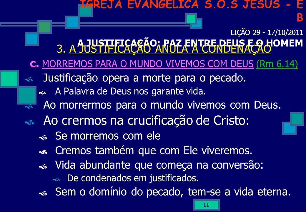 11 IGREJA EVANGÉLICA S.O.S JESUS - E B LIÇÃO 29 - 17/10/2011 A JUSTIFICAÇÃO: PAZ ENTRE DEUS E O HOMEM 3. A JUSTIFICAÇÃO ANULA A CONDENAÇÃO c. MORREMOS