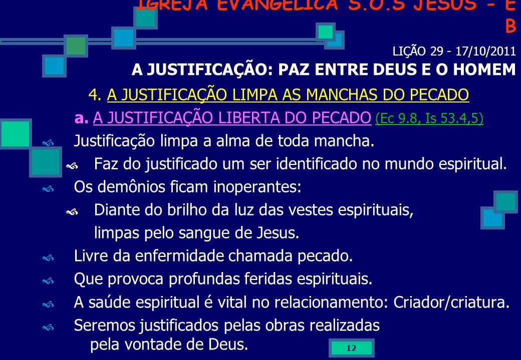 12 IGREJA EVANGÉLICA S.O.S JESUS - E B LIÇÃO 29 - 17/10/2011 A JUSTIFICAÇÃO: PAZ ENTRE DEUS E O HOMEM 4. A JUSTIFICAÇÃO LIMPA AS MANCHAS DO PECADO a.