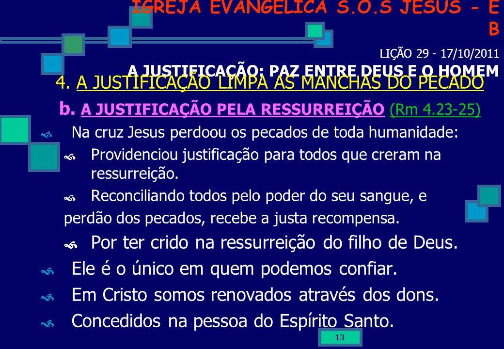 13 IGREJA EVANGÉLICA S.O.S JESUS - E B LIÇÃO 29 - 17/10/2011 A JUSTIFICAÇÃO: PAZ ENTRE DEUS E O HOMEM 4. A JUSTIFICAÇÃO LIMPA AS MANCHAS DO PECADO b.