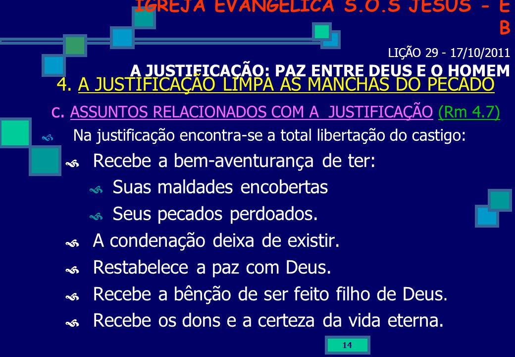 14 IGREJA EVANGÉLICA S.O.S JESUS - E B LIÇÃO 29 - 17/10/2011 A JUSTIFICAÇÃO: PAZ ENTRE DEUS E O HOMEM 4. A JUSTIFICAÇÃO LIMPA AS MANCHAS DO PECADO c.