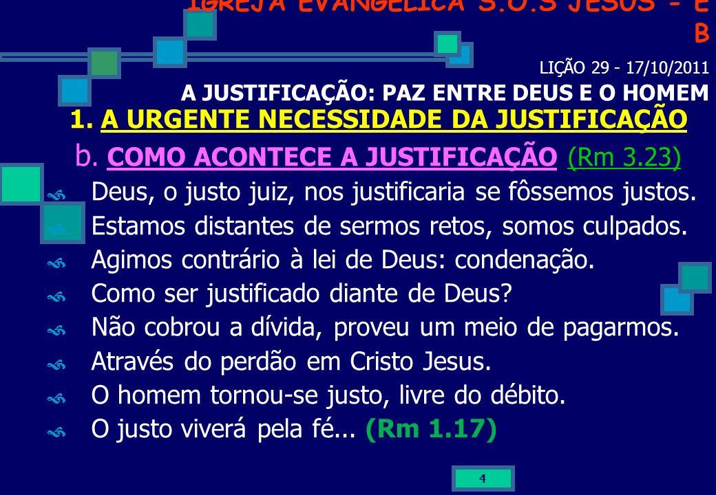 15 IGREJA EVANGÉLICA S.O.S JESUS - E B LIÇÃO 29 - 17/10/2011 A JUSTIFICAÇÃO: PAZ ENTRE DEUS E O HOMEM C O N C L U S Ã O DEUS JUSTIFICOU O HOMEM POR CRISTO JESUS.