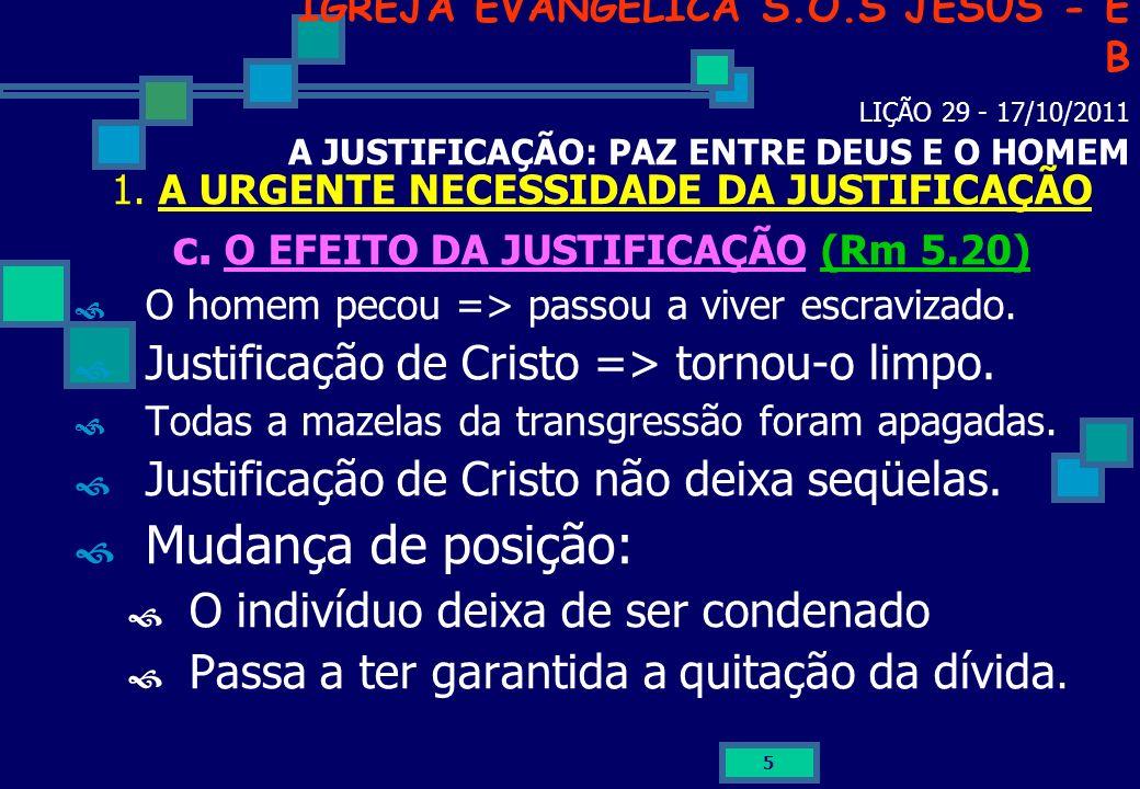 5 IGREJA EVANGÉLICA S.O.S JESUS - E B LIÇÃO 29 - 17/10/2011 A JUSTIFICAÇÃO: PAZ ENTRE DEUS E O HOMEM 1. A URGENTE NECESSIDADE DA JUSTIFICAÇÃO c. O EFE