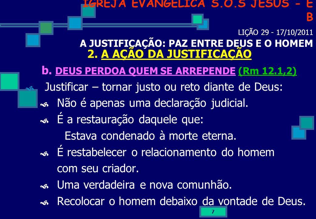 7 IGREJA EVANGÉLICA S.O.S JESUS - E B LIÇÃO 29 - 17/10/2011 A JUSTIFICAÇÃO: PAZ ENTRE DEUS E O HOMEM 2. A AÇÃO DA JUSTIFICAÇÃO b. DEUS PERDOA QUEM SE