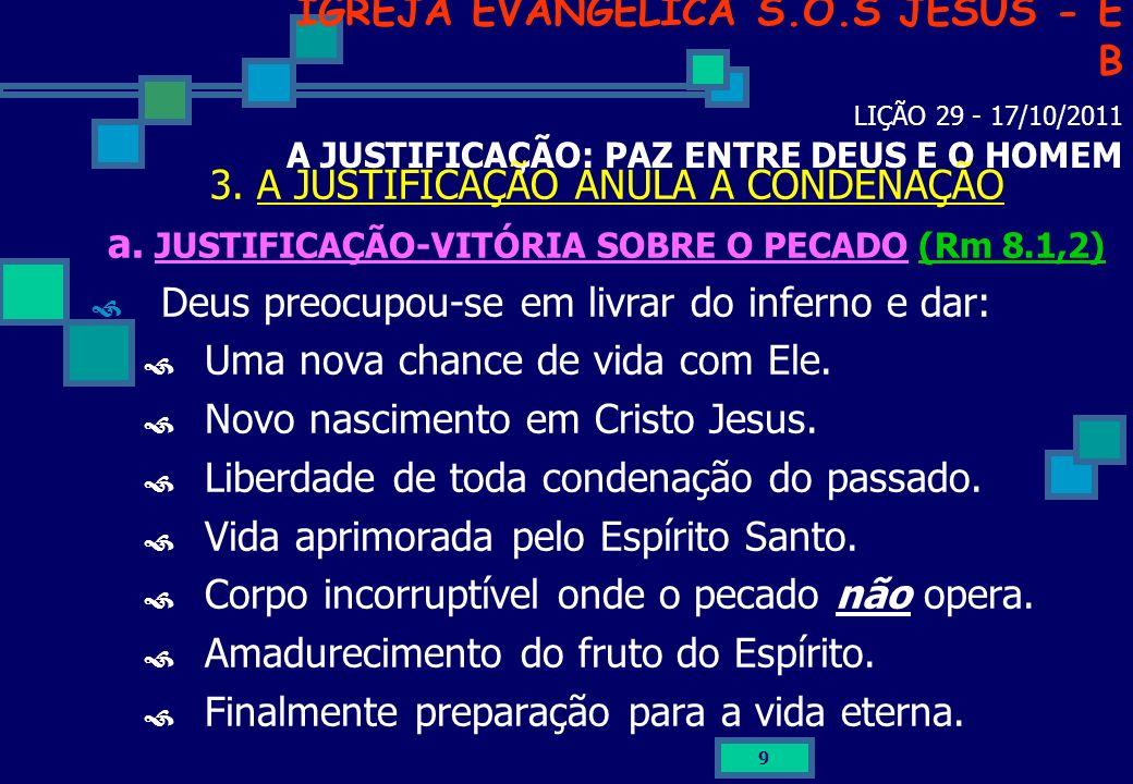 9 IGREJA EVANGÉLICA S.O.S JESUS - E B LIÇÃO 29 - 17/10/2011 A JUSTIFICAÇÃO: PAZ ENTRE DEUS E O HOMEM 3. A JUSTIFICAÇÃO ANULA A CONDENAÇÃO a. JUSTIFICA