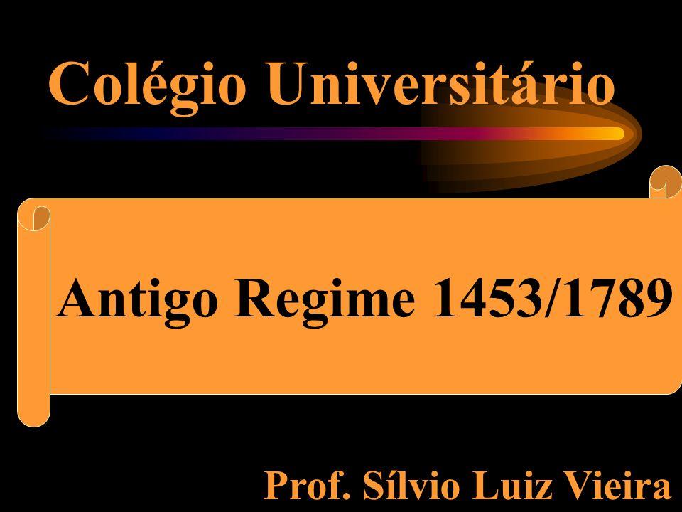 Colégio Universitário O Antigo Regime Prof. Sílvio Luiz Vieira Antigo Regime 1453/1789