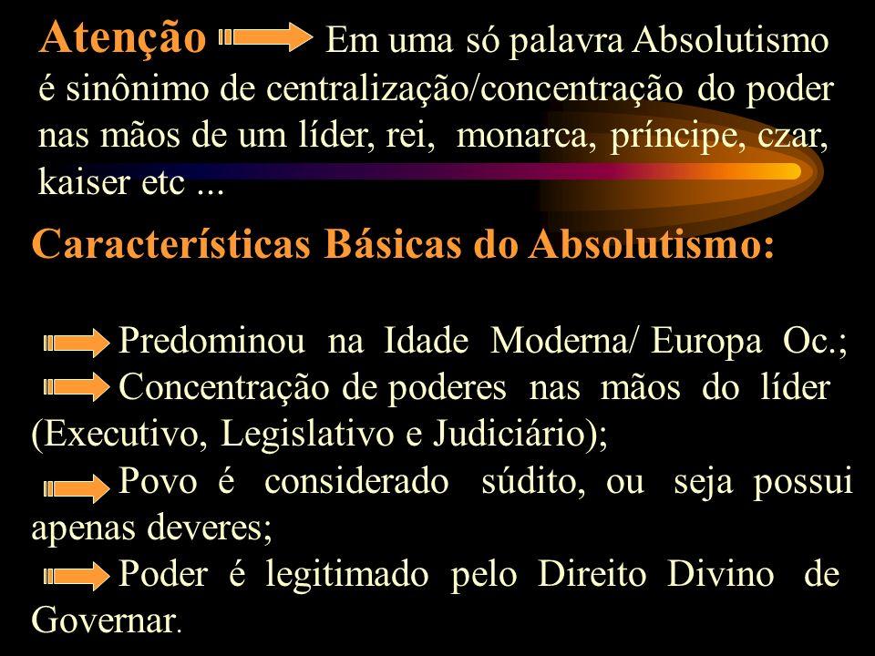 DEFINIÇÕES : O Estado Nacional Moderno Absolutista foi típico da maior parte dos países europeus na Idade Moderna. Era caracterizado pela concentração
