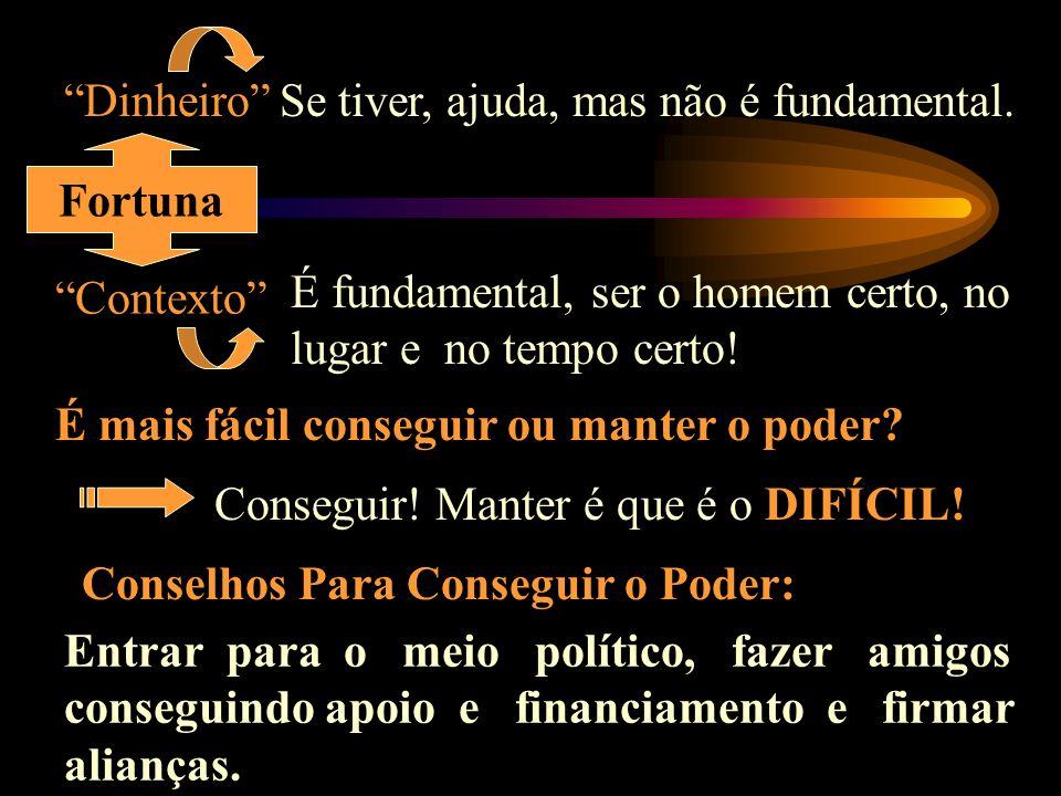 Fortuna Dinheiro Contexto Se tiver, ajuda, mas não é fundamental.