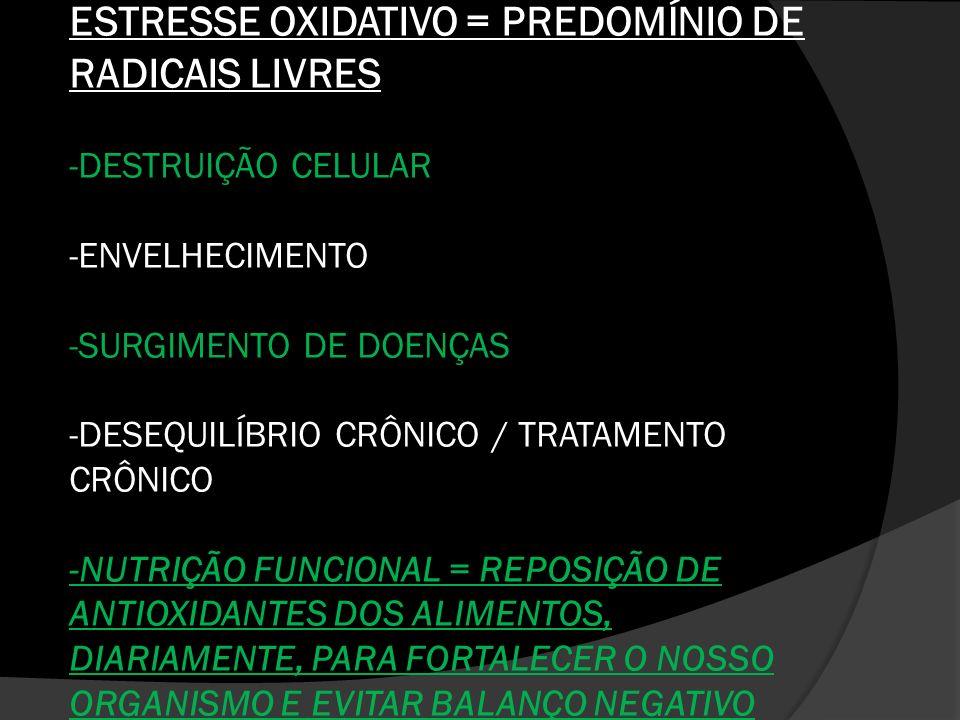ESTRESSE OXIDATIVO = PREDOMÍNIO DE RADICAIS LIVRES -DESTRUIÇÃO CELULAR -ENVELHECIMENTO -SURGIMENTO DE DOENÇAS -DESEQUILÍBRIO CRÔNICO / TRATAMENTO CRÔN