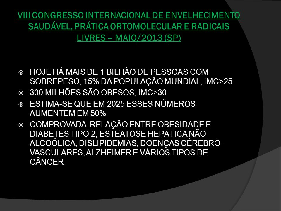 ESTRESSE OXIDATIVO Principais fatores que colaboram: - Obesidade - Doenças inflamatórias - Infecções - Depressão, ansiedade, síndrome do pânico - Queimaduras - Excesso de trabalho, estresse - Poluição atmosférica - Inalação de solventes químicos - Traumatismos - Radioatividade - Cigarro, exposição solar, exercícios exagerados - Alguns medicamentos, outros…
