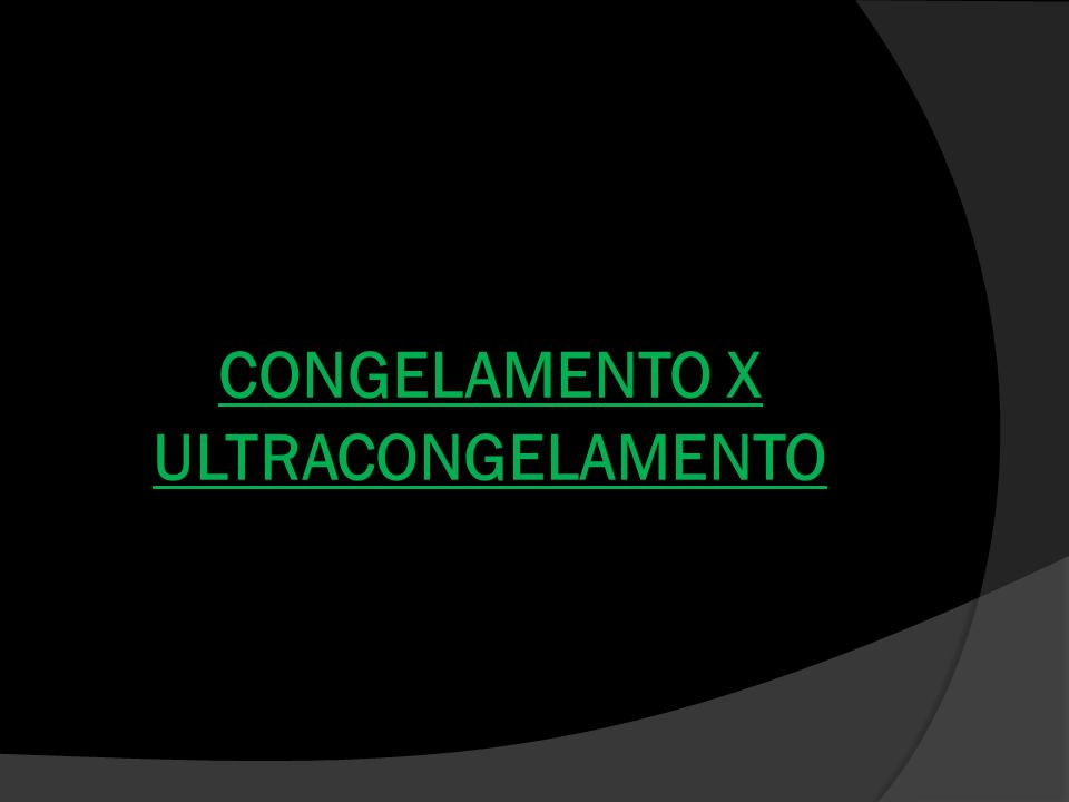 CONGELAMENTO X ULTRACONGELAMENTO