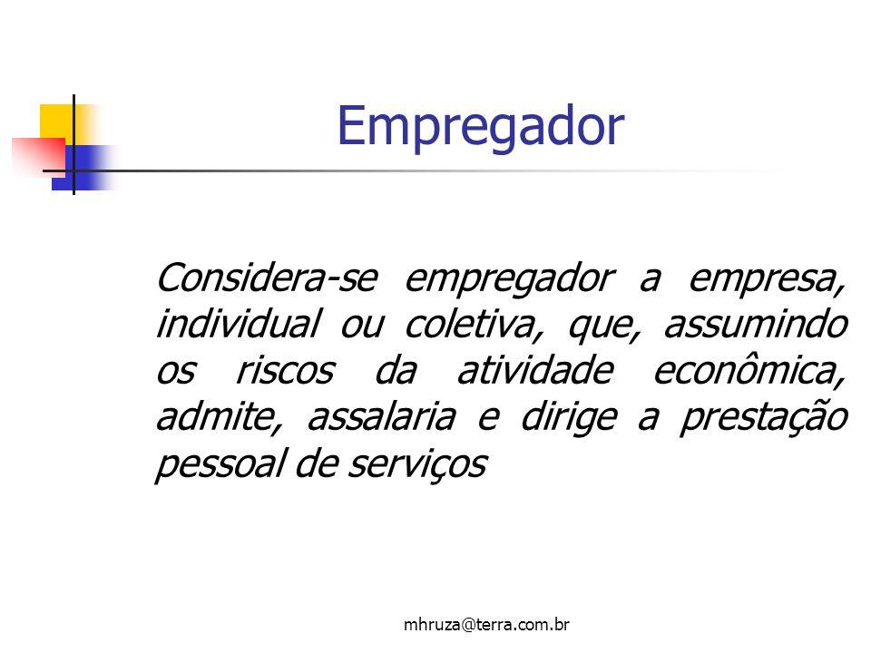 mhruza@terra.com.br Empregador Considera-se empregador a empresa, individual ou coletiva, que, assumindo os riscos da atividade econômica, admite, ass