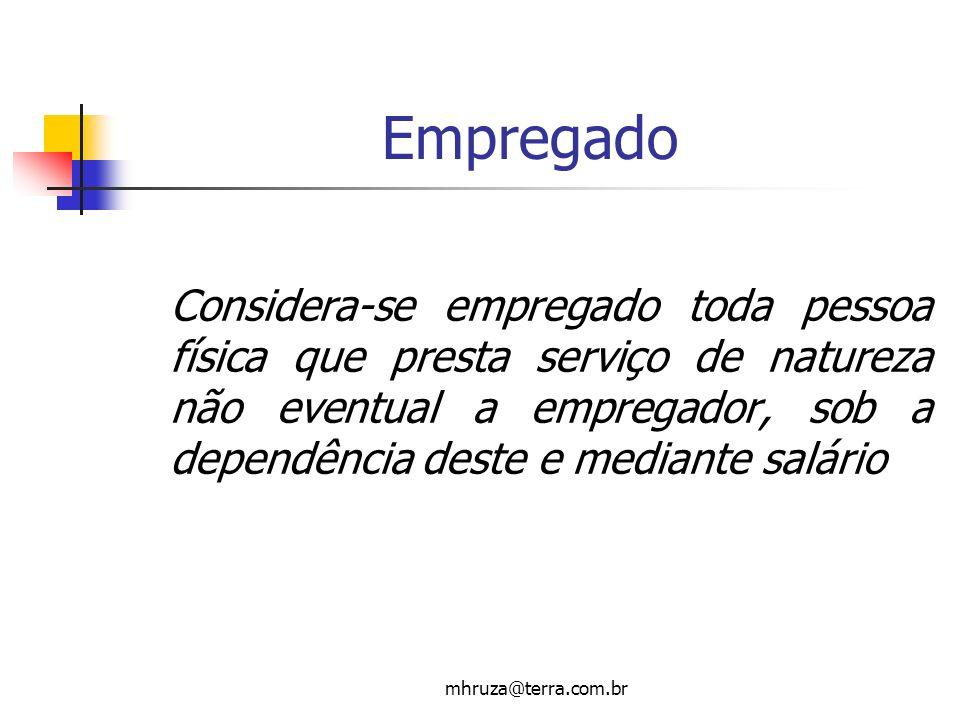 mhruza@terra.com.br Empregado Considera-se empregado toda pessoa física que presta serviço de natureza não eventual a empregador, sob a dependência de