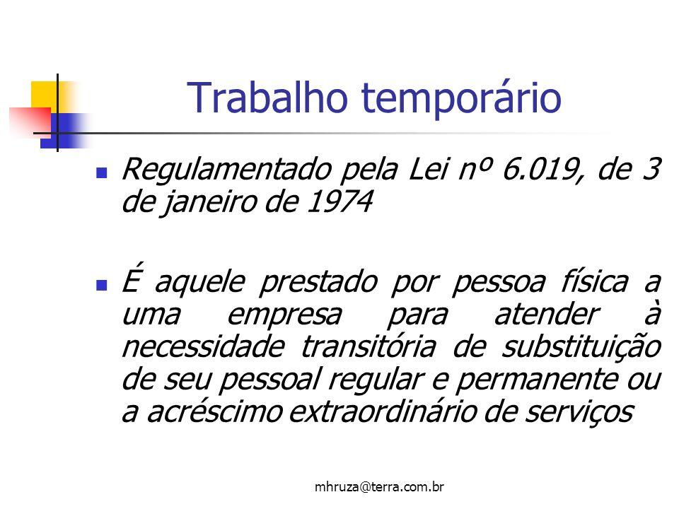 mhruza@terra.com.br Trabalho temporário Regulamentado pela Lei nº 6.019, de 3 de janeiro de 1974 É aquele prestado por pessoa física a uma empresa par