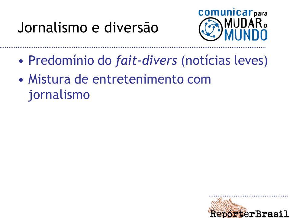 Jornalismo e diversão Predomínio do fait-divers (notícias leves) Mistura de entretenimento com jornalismo