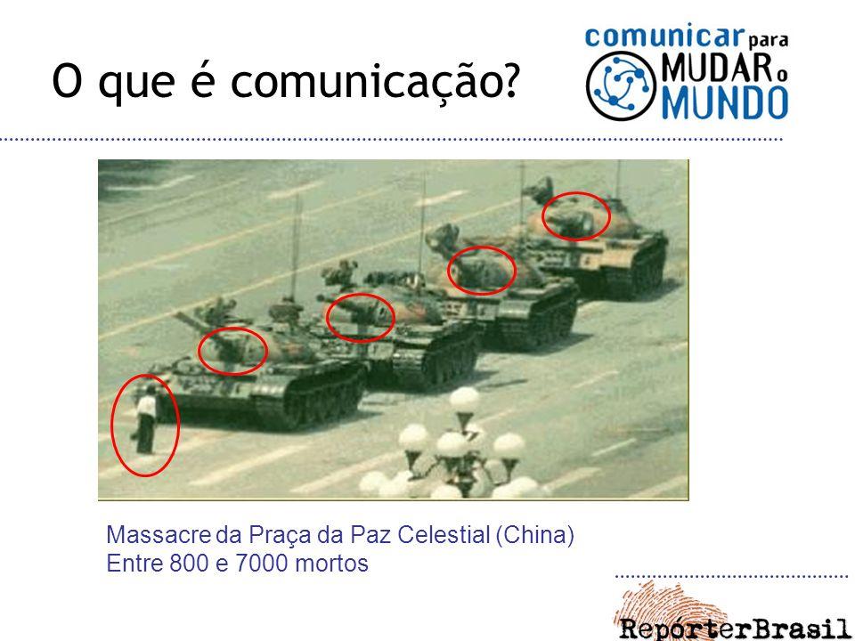 O que é comunicação? Massacre da Praça da Paz Celestial (China) Entre 800 e 7000 mortos