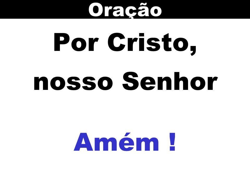 Por Cristo, nosso Senhor Amém ! Oração