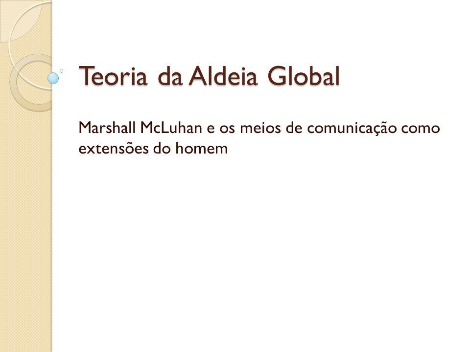 Teoria da Aldeia Global Marshall McLuhan e os meios de comunicação como extensões do homem