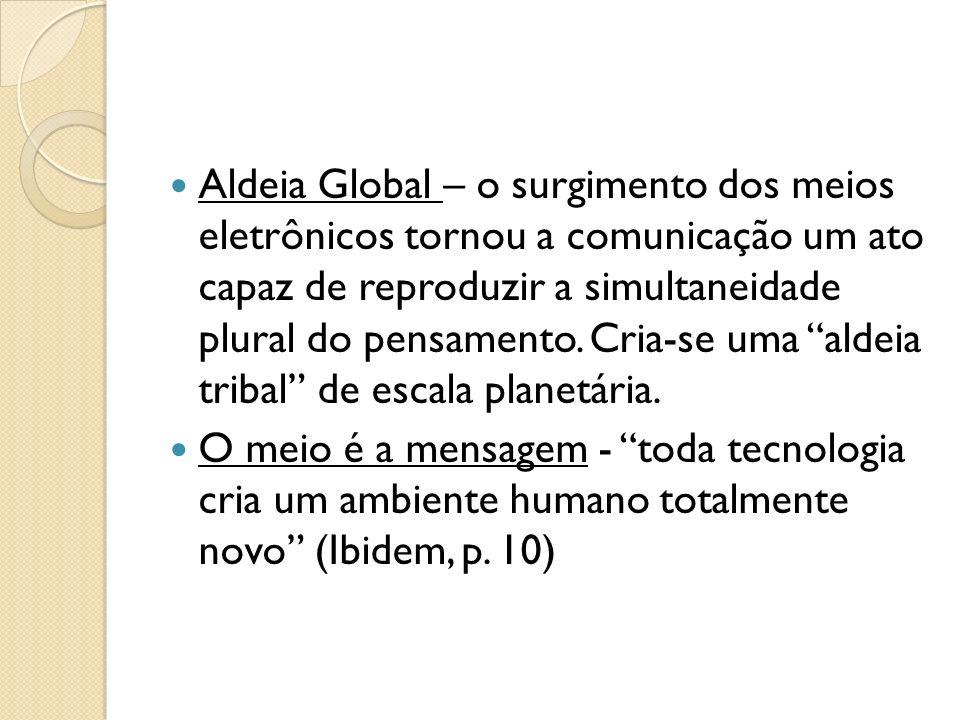 Aldeia Global – o surgimento dos meios eletrônicos tornou a comunicação um ato capaz de reproduzir a simultaneidade plural do pensamento.