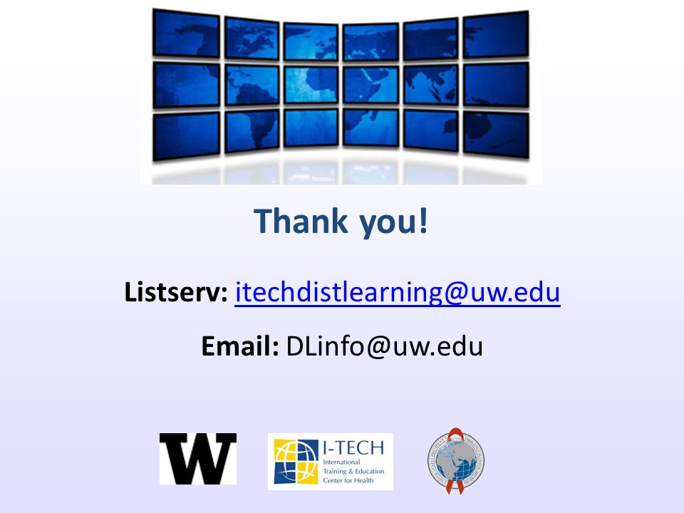 Thank you! Listserv: itechdistlearning@uw.eduitechdistlearning@uw.edu Email: DLinfo@uw.edu