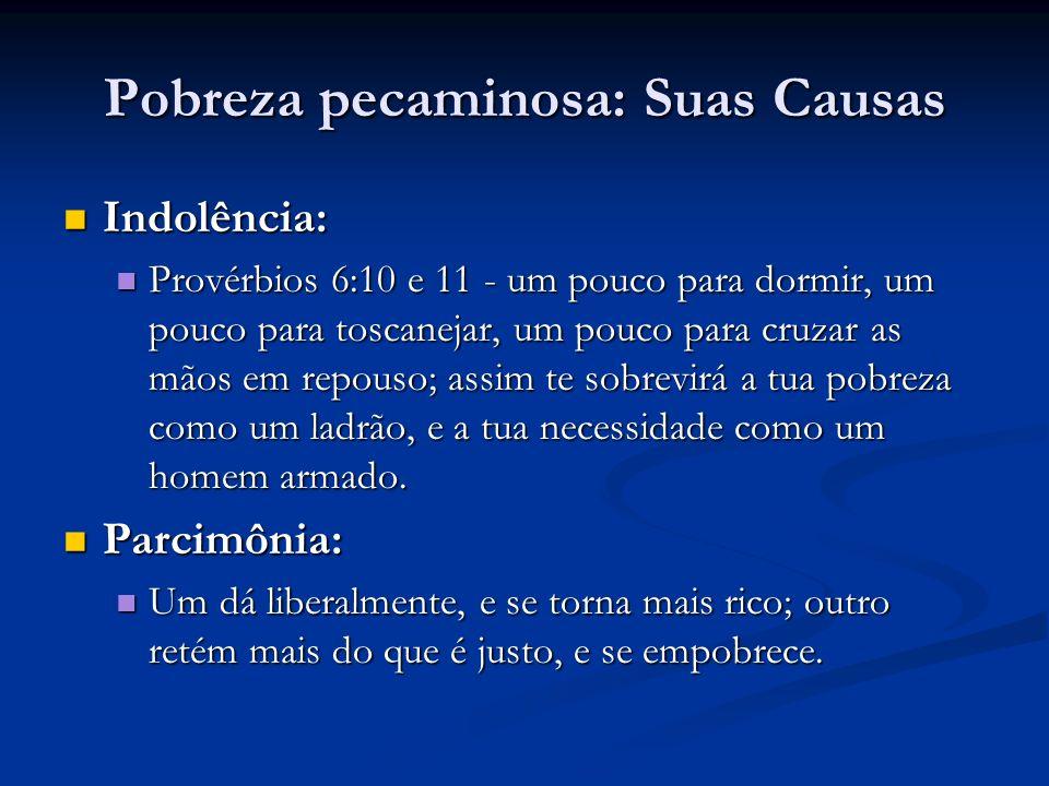 Pobreza pecaminosa: Suas Causas Indolência: Indolência: Provérbios 6:10 e 11 - um pouco para dormir, um pouco para toscanejar, um pouco para cruzar as