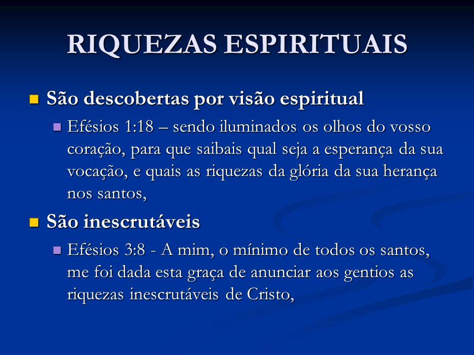RIQUEZAS ESPIRITUAIS São descobertas por visão espiritual São descobertas por visão espiritual Efésios 1:18 – sendo iluminados os olhos do vosso coraç