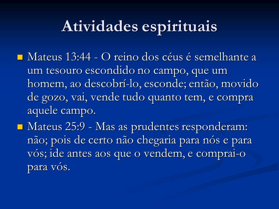 Atividades espirituais Mateus 13:44 - O reino dos céus é semelhante a um tesouro escondido no campo, que um homem, ao descobrí-lo, esconde; então, mov