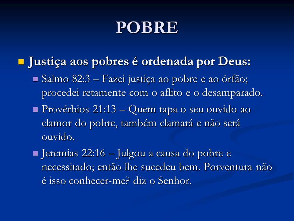 POBRE Justiça aos pobres é ordenada por Deus: Justiça aos pobres é ordenada por Deus: Salmo 82:3 – Fazei justiça ao pobre e ao órfão; procedei retamen