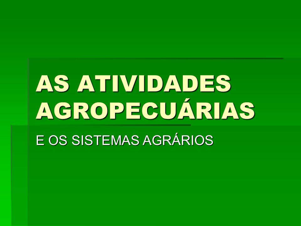 AS ATIVIDADES AGROPECUÁRIAS E OS SISTEMAS AGRÁRIOS