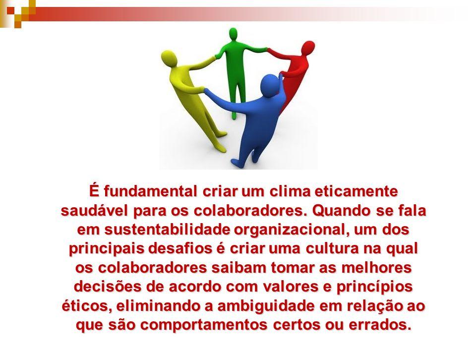 É fundamental criar um clima eticamente saudável para os colaboradores. Quando se fala em sustentabilidade organizacional, um dos principais desafios