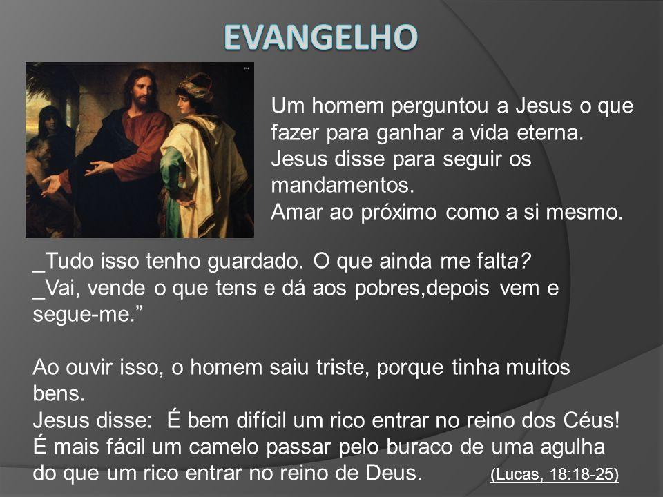 Um homem perguntou a Jesus o que fazer para ganhar a vida eterna. Jesus disse para seguir os mandamentos. Amar ao próximo como a si mesmo. _Tudo isso
