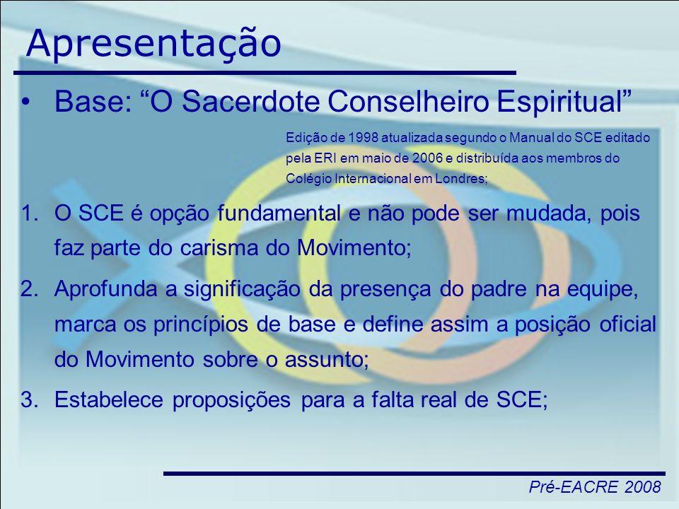 Pré-EACRE 2008 Apresentação Base: O Sacerdote Conselheiro Espiritual Edição de 1998 atualizada segundo o Manual do SCE editado pela ERI em maio de 200